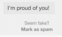 Proud Of You: I'm proud of you!  Seem fake?  Mark as spam