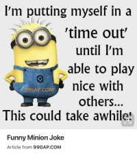 Funny Minion: I'm putting myself in a  'time out'  able to play  until l'm  nice witlh  others...  This could take awhile  99GAP.COM  Funny Minion Joke  Article from 99GAP.COM
