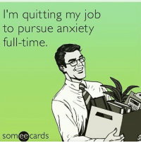I'm quitting my job  to pursue anxiety  full-time.  ee  cards  OT May as well. anxietyismymiddlename teacherhumor schoolfunnies hilarious lol laugh funny teachersfollowteachers teachersofinstagram iteachtoo teachersofig iteachfourth teacherlife
