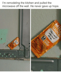 Memes, Butterfly, and Antisocial: I'm remodeling the kitchen and pulled the  microwave off the wall. He never gave up hope Follow me @antisocialtv @lola_the_ladypug @x__social_butterfly__x @x__antisocial_butterfly__x