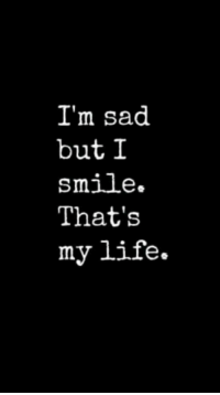 Im Sad: I'm sad  but I  smile  That's  my life.