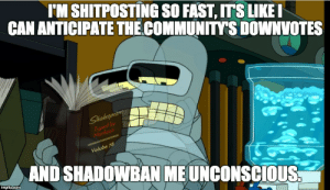 Tumblr, Blog, and Http: I'M SHITPOSTING SO FAST, ITS LIKEI  CAN ANTICIPATE THE COMMUNITYS DOWNVOTES  Sh  Ty  by  be  Vo  AND SHADOWBAN ME UNCONSCIOUS scifiseries:  Shitposting