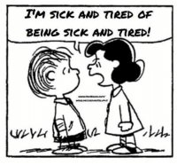 IM SICK AND TRED OF  BEING SICK AND TIRED!