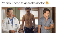 Doctor, Memes, and Sick: i'm sick, i need to go to the doctor Accurate 😂😂😂 #GreysAnatomy https://t.co/l8145JHq5l