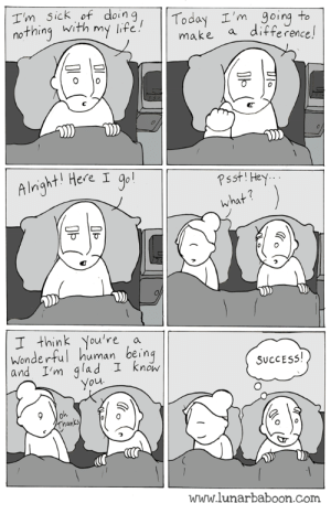 Life, Omg, and Tumblr: I'm sick  nothing with my life  dong,  my lite.  ||Today I'm , going to  difference!  Psst! Hey  what  Alright Here I  I think You're a  wonderful human being  and Im glad I know  SUCCESS!  an  www.lunarbaboon.com omg-images:  difference
