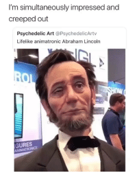 Creepy AF: I'm simultaneously impressed and  creeped out  Psychedelic Art @PsychedelicArtv  Lifelike animatronic Abraham Lincoln  nw  GURES  ANIMA Creepy AF