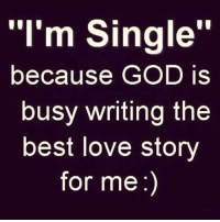 "💯: ""I'm Single""  because GOD is  busy writing the  best love story  for me 💯"