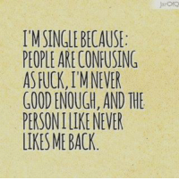 💯 ♡: I'M SINGLE BECAUSE  PEOPLE ARECONFUSING  AS FUCK, MNEVER  GOOD NOUGH, AND THE  PERSONILIKE NEVER  LIKES ME BACK 💯 ♡