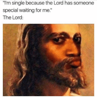 "Friends, Christian Memes, and Waiting...: ""I'm single because the Lord has someone  special waiting for me.""  The Lord Haha!! 😂😂 TAG 3 FRIENDS!"