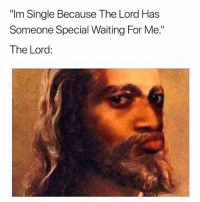 """Grindr, Waiting..., and Single: """"Im Single Because The Lord Has  Someone Special Waiting For Me.""""  The Lord: Nah brah. You on your own"""