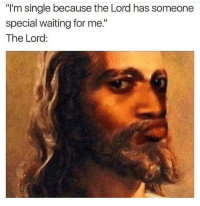 "Blackpeopletwitter, Waiting..., and Single: ""I'm single because the Lord has someone  special waiting for me.""  The Lord <p>Don&rsquo;t blame me (via /r/BlackPeopleTwitter)</p>"