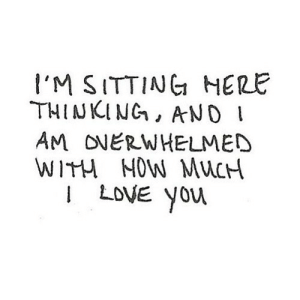 https://iglovequotes.net/: I'M SITTING HERE  THINKING, AND I  AM ONERWHELMED  WITH NOW MUCH  LOVE You https://iglovequotes.net/