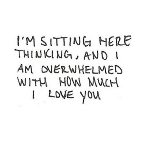 https://iglovequotes.net/: I'M SITTING HERE  THINKING, ANDI  AM ONERWHELMED  WITH NOW MUCH  LOVE You https://iglovequotes.net/