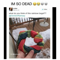 """Gordon's Savage level is over 9000 😳 - Follow me @bruhifunny for more! 🍜: IM SO DEAD  """"  jordan  jordan lafs  Follow  what do you think of this rainbow bagel??  @GordonRamsay  IG: @Bruhifunny Gordon's Savage level is over 9000 😳 - Follow me @bruhifunny for more! 🍜"""