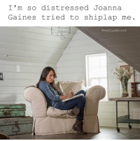 Memes, Mom, and Joanna Gaines: I'm so distressed Joanna  Gaines tried to shiplap me  The Glad Stork WWJD (what would Joanna do) @thegladstork I love when you make Fixer Upper jokes for us basic AF mom people