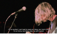 [a] Nirvana - Lithium  Faça parte do nosso grupo! https://www.facebook.com/groups/pagelyrics/: I'm so excited, I can't wait to meet you there, but I don't care  I'm so horny, but that's okay, my will is good [a] Nirvana - Lithium  Faça parte do nosso grupo! https://www.facebook.com/groups/pagelyrics/