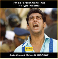 "Memes, Forever, and Infiniti: I'm So Forever Alone That  If I Type 'KISSING'  Bewakoof  Auto Correct Makes it KIDDING"" I am forever alone raised to infinity :'(  Explore and browse through our new designs - bit.ly/BewakoofCollection"