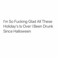 Drunk, Fucking, and Hood: I'm So Fucking Glad All These  Holiday's Is Over I Been Drunk  Since Halloweern Real talk..😫