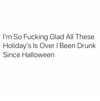 Drunk, Fucking, and Halloween: I'm So Fucking Glad All These  Holiday's Is Over I Been Drunk  Since Halloween Time to start pregaming for the 4th of July.