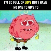 There will be an explosion of love. Follow @9gag for more relationship memes. 9gag love explosion singleaf: I'M SO FULL OF LOVE BUT I HAVE  NO ONE TO GIVE TO There will be an explosion of love. Follow @9gag for more relationship memes. 9gag love explosion singleaf