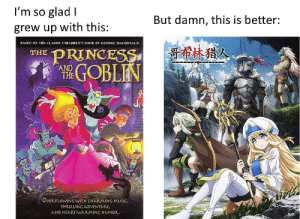 You could even say the perfect sequel doesn't exi-: I'm so glad I  But damn, this is better:  grew up with this:  BASED ON THE CLASSIC CHILDREN'S BOOK BY GEORGE MACDONALD  哥希林猎人  PRINCESS  GOBLIN  THE  AND  THE  OVERFLOWING WITH CHARMING MUSIC,  THRILLING ADVENTURE,  AND HEART-WARMING HUMOR. You could even say the perfect sequel doesn't exi-