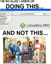 limewire: I'M SO GLAD I GREW UP  DOING THIS  LimeWire 5  SLOPPY DEEPTHROAT  「My Library  a P2P Network  All Friends  Sign in with  LimeWire PRO.  Passaord  AND NOT THIS.  giehous