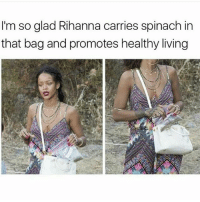 memes: I'm so glad Rihanna carries spinach in  that bag and promotes healthy living