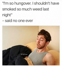 """Memes, Weed, and 🤖: """"I'm so hungover. I shouldn't have  smoked so much weed last  night""""  Said no one ever  @TopTree"""
