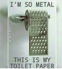 Metal: I'M SO METAL  THIS IS MY  TOILET PAPER