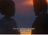 Restless: I'm so restless at night  I can't sleep