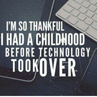 I'M SO THANKFUL  I HAD A CHILDHOOD  BEFORE TECHNOLOGY  TOOK Kids before technology 😘😘