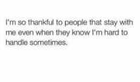 Memes, 🤖, and Knowing: I'm so thankful to people that stay with  me even when they know I'm hard to  handle sometimes.