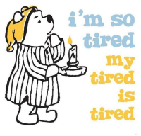 so tired: i'm So  tired  my  tired  tired