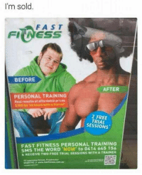 Come one, come all, we have the memes that you need!: I'm sold.  FAST  FIINESS  BEFORE  AFTER  PERSONAL TRAINING  Real results at affordable prices  5300 for 15 hours with a trainer  2 FREE  TRIAL  SESSIONS  FAST FITNESS PERSONAL TRAINING  SMS THE WORD NOW' to 0414 645 156  &RECEIVE TWO FREE TRIAL SESSIONS WITH A TRAINER Come one, come all, we have the memes that you need!