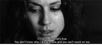 Sorry, True, and Who: I'm sorry But that's true  You don't know who I am anymore and you can't count on me.