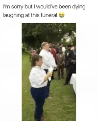 Memes, Sorry, and Hell: I'm sorry but would've been dying  laughing at this funeral If you laugh then you're going to hell like the truck driver