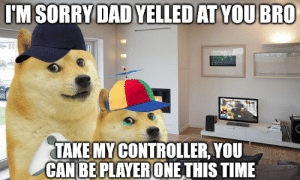 Dad, Sorry, and Time: I'M SORRY DAD YELLEDAT YOU BRO  TAKE MY CONTROLLER, YOU  GAN BE PLAONTHIS TIME