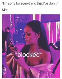 "Memes, 🤖, and Don: ""I'm sorry for everything that I've don...""  Me  blocked' Gm"
