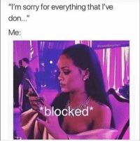 "Funny, Smh, and Sorry: ""I'm sorry for everything that I've  don.. ""  Me:  @sweotpsycho1  blocked 😒 smh"