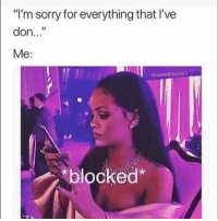 "Funny, Sorry, and Don: ""I'm sorry for everything that I've  don...""  Me:  @sweotpsycho1  blocked* 😒"