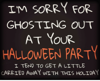 oops... 😂 ¿D: IM SORRY FOR  GHOSTING OUT  AT YOUR  HALLOWEEN PARTY  I TEND TO GET A LITTLE  CARRIED AWAY WITH THIS HOLIDAY oops... 😂 ¿D