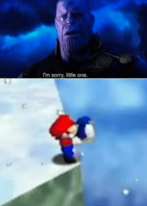 Sorry, MeIRL, and One: I'm sorry, little one. meirl