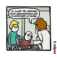 Memes, Sorry, and Alzheimer's: IM SORRY MR SHERMAN.  YOUR GRANDFATHER HAS  ALZHEIMERS DISEASE.  O O Feelin' old.
