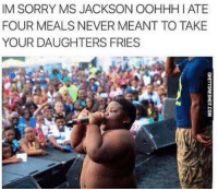 """<p><strong>Sorry Miss Jackson</strong></p><p><a href=""""http://www.ghettoredhot.com/sorry-ms-jackson/"""">http://www.ghettoredhot.com/sorry-ms-jackson/</a></p>: IM SORRY MS JACKSON OOHHH I ATE  FOUR MEALS NEVER MEANT TO TAKE  YOUR DAUGHTERS FRIES <p><strong>Sorry Miss Jackson</strong></p><p><a href=""""http://www.ghettoredhot.com/sorry-ms-jackson/"""">http://www.ghettoredhot.com/sorry-ms-jackson/</a></p>"""