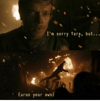 Hbo, Memes, and Sorry: I'm sorry Yara, but...  Euron your own!  Euron vour own! GameofThrones HBO