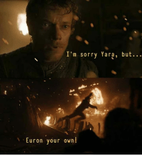 9gag, Dank, and Memes: I'm sorry Yara, but...  Euron your own! From Greyjoy to Greysad.  More GOT memes ➡️ 9gag.com/got?ref=fbpic