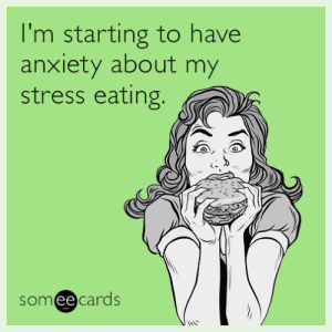 memehumor:  I'm starting to have anxiety about my stress eating.: I'm starting to have  anxiety about my  stress eating.  someecards memehumor:  I'm starting to have anxiety about my stress eating.