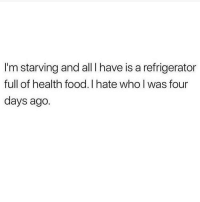 Food, Memes, and Refrigerator: I'm starving and all I have is a refrigerator  full of health food.I hate who l was four  days ago. 😩 goodgirlwithbadthoughts 💅🏼