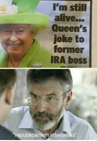 I'm still  alive...  Queen's  joke to  former  IRA boss  republicanism intensifies
