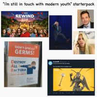 """Love, youtube.com, and Youth: """"i'm still in touch with modern youth"""" starterpack  YouTube  AEWIND  2018  DON'T SPREAD  GERMS!  DESTRO  ALL  BACTERIA  Fortnite @FortniteGame 1h  Do you love lamp? We love lamp.  The new Moth Gear is available now!  FORTNITE  WHEN YOU SNEEZE.  Childrens"""